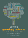 Solving Genealogy Problems (eBook): How to break down &#39;brick walls&#39; and build your family tree